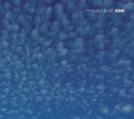 TROUBLE KAZE JUNE