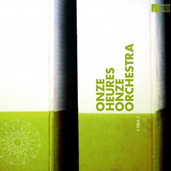 ONZE HEURES ONZE ORCHESTRA VOLUME 1