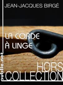 La corde à linge, premier roman de Jean-Jacques Birgé