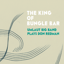 THE KING OF BUNGLE BAR <br> UMLAUT BIG BAND PLAYS DON REDMAN