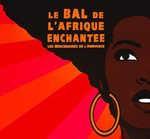 LE BAL DE L'AFRIQUE ENCHANTéE