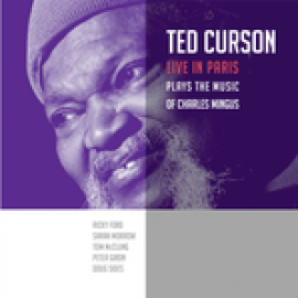 TED CURSON PLAYS THE MUSIC OF CHARLES MINGUS - LIVE IN PARIS